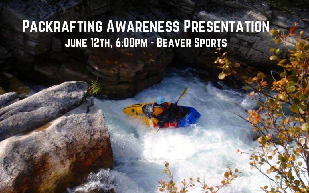 Packrafting Awareness Presentation – August 30, 2016 at Beaver Sports